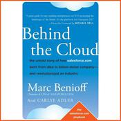 Behind the Cloud: The Untold Story of How Salesforce.com Went from Idea to Billion-Dollar Company-and Revolutionized an Industry  Audiobook, by Carlye Adler
