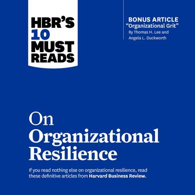 HBR's 10 Must Reads on Organizational Resilience Audiobook, by