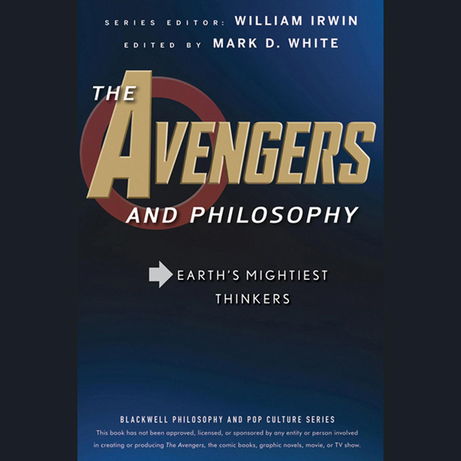 The Avengers and Philosophy: Earths Mightiest Thinkers Audiobook, by William Irwin