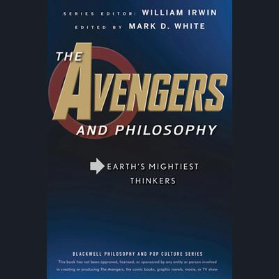 The Avengers and Philosophy: Earth's Mightiest Thinkers Audiobook, by