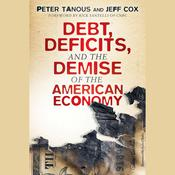 Debt, Deficits, and the Demise of the American Economy Audiobook, by Jeff Cox