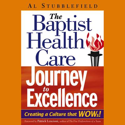 The Baptist Health Care Journey to Excellence: Creating a Culture that WOWs! Audiobook, by Al Stubblefield