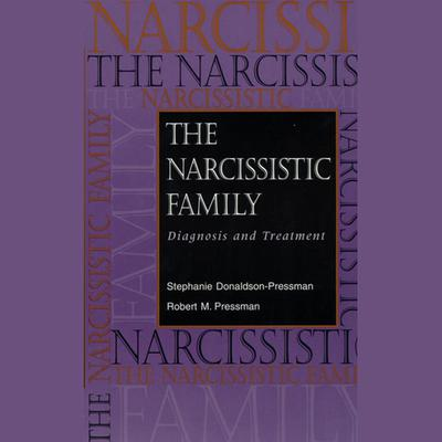 The Narcissistic Family: Diagnosis and Treatment Audiobook, by Robert M. Pressman