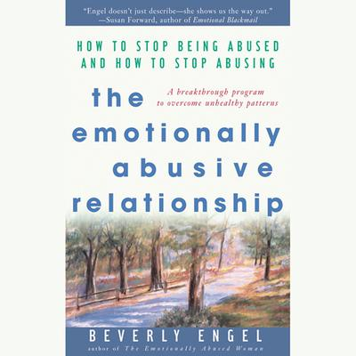 The Emotionally Abusive Relationship: How to Stop Being Abused and How to Stop Abusing Audiobook, by Beverly Engel