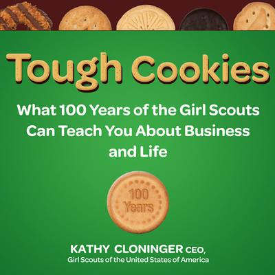 Tough Cookies: Leadership Lessons from 100 Years of the Girl Scouts Audiobook, by