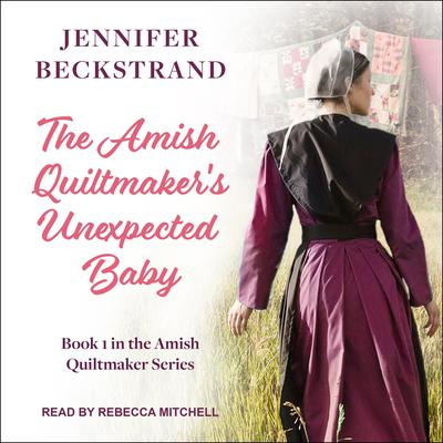 The Amish Quiltmaker's Unexpected Baby Audiobook, by Jennifer Beckstrand