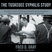 The Tuskegee Syphilis Study: An Insiders' Account of the Shocking Medical Experiment Conducted by Government Doctors Against African American Men Audiobook, by Fred D. Gray