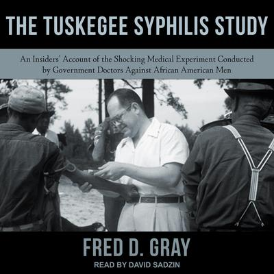 The Tuskegee Syphilis Study: An Insiders' Account of the Shocking Medical Experiment Conducted by Government Doctors Against African American Men Audiobook, by