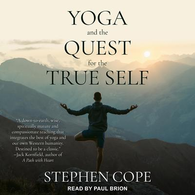 Yoga and the Quest for the True Self Audiobook, by Stephen Cope