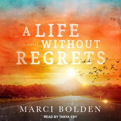 A Life Without Regrets Audiobook, by Marci Bolden
