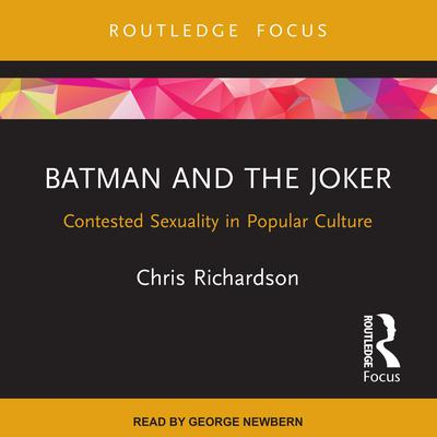 Batman and the Joker: Contested Sexuality in Popular Culture Audiobook, by Chris Richardson