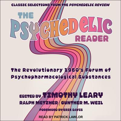 The Psychedelic Reader: Classic Selections from the Psychedelic Review, The Revolutionary 1960s Forum of Psychopharmacological Substances Audiobook, by Timothy Leary