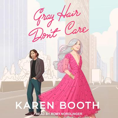 Gray Hair Dont Care Audiobook, by Karen Booth