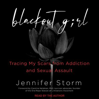 Blackout Girl: Tracing My Scars from Addiction and Sexual Assault (With New and Updated Content for the #MeToo Era) Audiobook, by Jennifer Storm