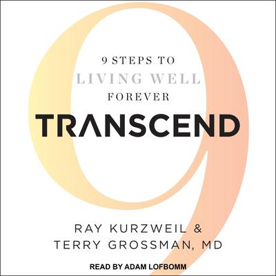 Transcend: 9 Steps to Living Well Forever Audiobook, by Ray Kurzweil