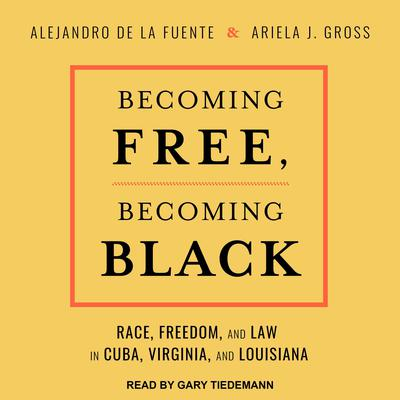 Becoming Free, Becoming Black: Race, Freedom, and Law in Cuba, Virginia, and Louisiana Audiobook, by Alejandro de la Fuente