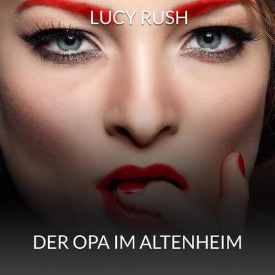 Der Opa im Altenheim Audiobook, by Lucy Rush