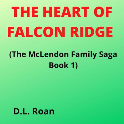 The Heart of Falcon Ridge (The McLendon Family Saga Book 1) (Abridged) Audiobook, by D.L. Roan