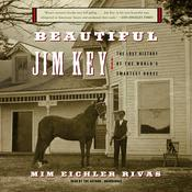 Beautiful Jim Key: The Lost History of the World's Smartest Horse Audiobook, by Mim Eichler Rivas