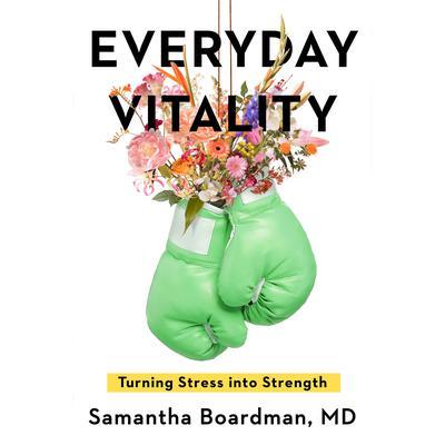 Everyday Vitality: Turning Stress into Strength Audiobook, by Samantha Boardman