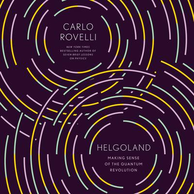 Helgoland: Making Sense of the Quantum Revolution Audiobook, by