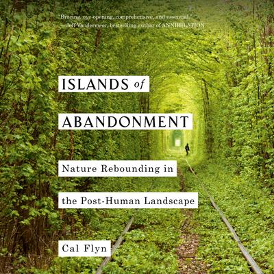 Islands of Abandonment: Nature Rebounding in the Post-Human Landscape Audiobook, by Cal Flyn