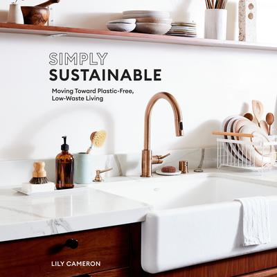 Simply Sustainable: Moving Toward Plastic-Free, Low-Waste Living Audiobook, by Lily Cameron