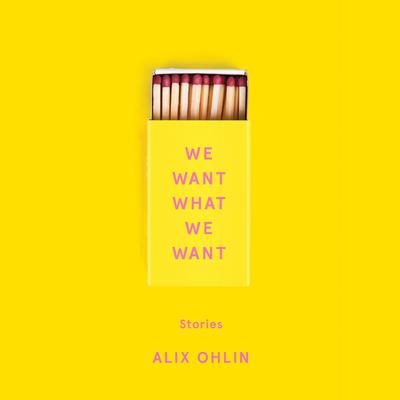 We Want What We Want: Stories Audiobook, by Alix Ohlin