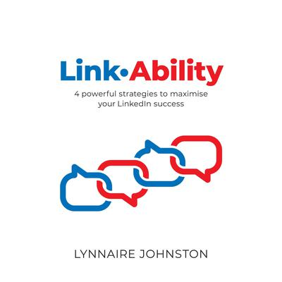 LinkAbility - 4 powerful strategies to maximise your LinkedIn success Audiobook, by Lynnaire Johnston