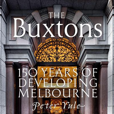 The Buxtons: 150 Years of Developing Melbourne Audiobook, by Peter Yule