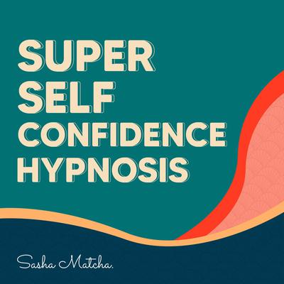 Super Self Confidence Hypnosis: Boost Your Self Confidence with Hypnosis, Meditation and Subliminal Affirmations Audiobook, by Sasha Matcha