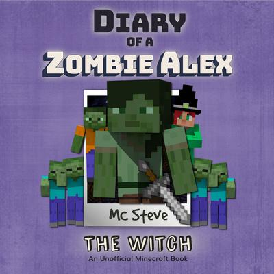 Minecraft: Diary of a Minecraft Zombie Alex Book 1: The Witch (An Unofficial Minecraft Diary Book) Audiobook, by MC Steve