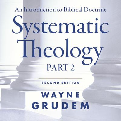 Systematic Theology, Second Edition Part 2: An Introduction to Biblical Doctrine Audiobook, by Wayne A. Grudem