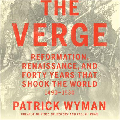 The Verge: Reformation, Renaissance, and Forty Years that Shook the World Audiobook, by