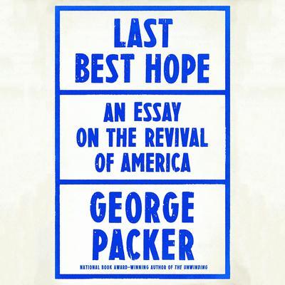 Last Best Hope: America in Crisis and Renewal Audiobook, by George Packer