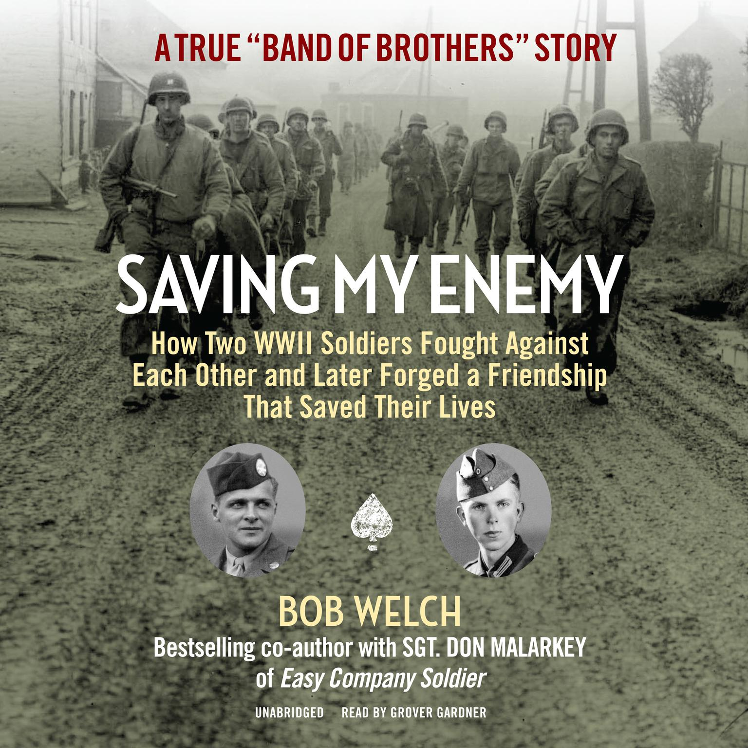 Saving My Enemy: How Two WWII Soldiers Fought against Each Other and Later Forged a Friendship That Saved Their Lives Audiobook, by Bob Welch
