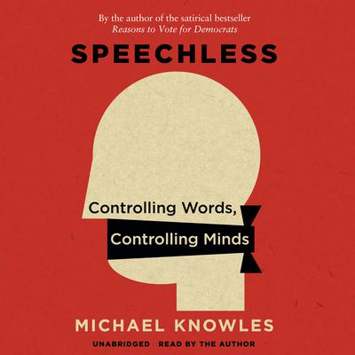Speechless: Controlling Words, Controlling Minds Audiobook, by Michael Knowles
