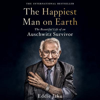 The Happiest Man on Earth: The Beautiful Life of an Auschwitz Survivor Audiobook, by Eddie Jaku