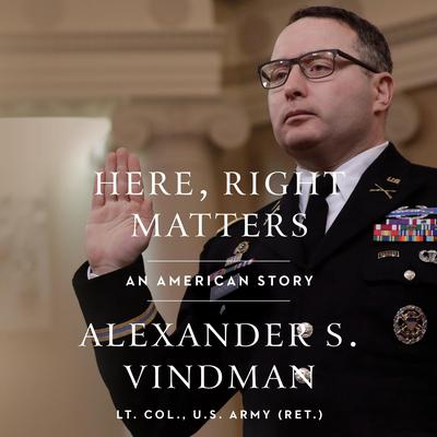 Here, Right Matters: An American Story Audiobook, by Alexander Vindman