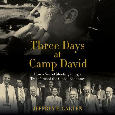 Three Days at Camp David: How a Secret Meeting in 1971 Transformed the Global Economy Audiobook, by