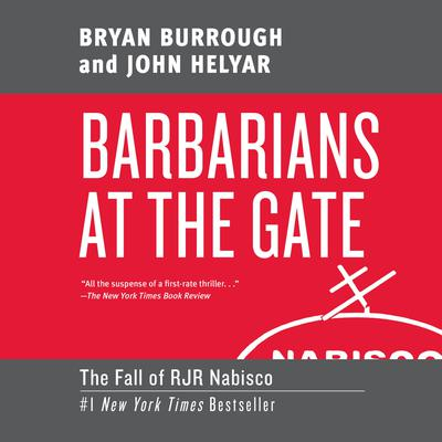 Barbarians at the Gate: The Fall of RJR Nabisco Audiobook, by Bryan Burrough, John Helyar