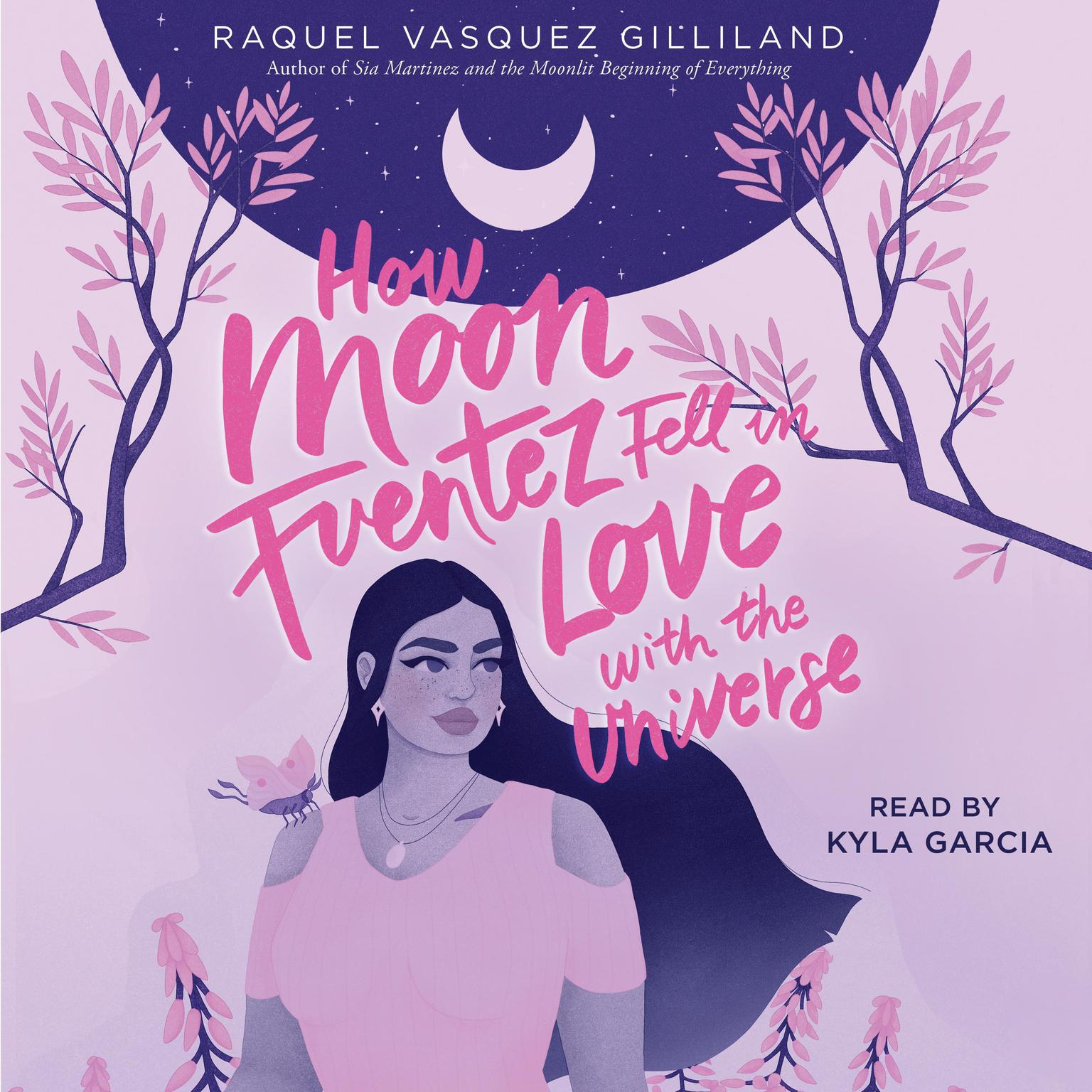 How Moon Fuentez Fell in Love with the Universe Audiobook, by Raquel Vasquez Gilliland