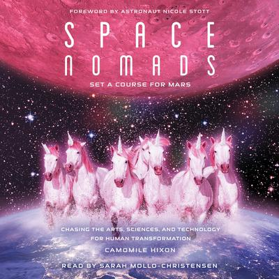 Space Nomads: Set a Course for Mars: Chasing the Arts, Sciences, and Technology for Human Transformation Audiobook, by Camomile Hixon