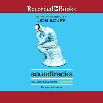Soundtracks: The Surprising Solution to Overthinking Audiobook, by Jon Acuff