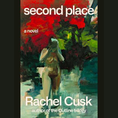 Second Place: A Novel Audiobook, by Rachel Cusk