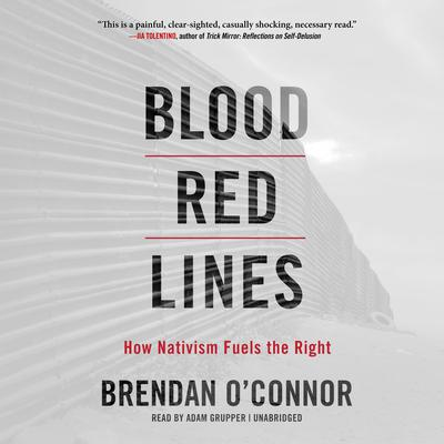 Blood Red Lines: How Nativism Fuels the Right Audiobook, by Brendan O'Connor