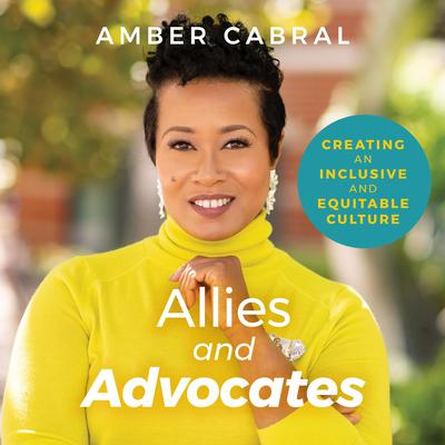 Allies and Advocates: Creating an Inclusive and Equitable Culture Audiobook, by Amber Cabral