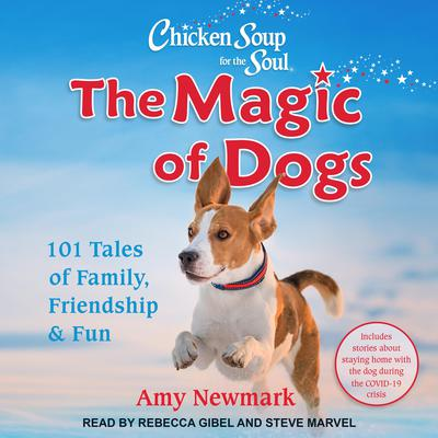 Chicken Soup for the Soul: The Magic of Dogs: 101 Tales of Family, Friendship & Fun Audiobook, by Amy Newmark