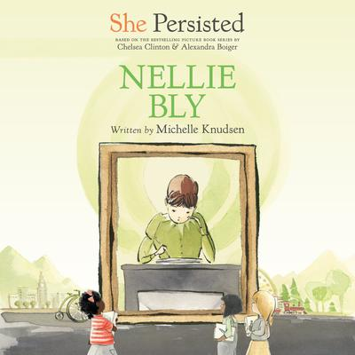 She Persisted: Nellie Bly Audiobook, by Michelle Knudsen