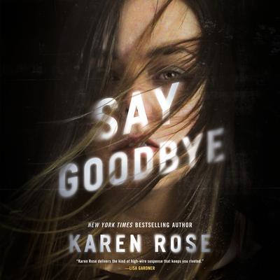Say Goodbye Audiobook, by Karen Rose